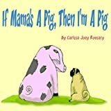 If Mama's a Pig, Then I'm a Pig, Carissa Rousary, 149529403X