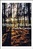 Whisper of the Sun, Pamela Carron, 1607036606