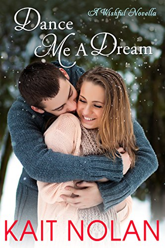 Dance Me A Dream: A Small Town Southern Romance (Wishful Romance Book 7) by [Nolan, Kait]