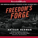 Freedom's Forge: How American Business Built the Arsenal of Democracy That Won World War II | Arthur Herman