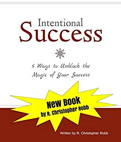 Intentional Success, 5 Ways to Unblock the Magic of Your Success