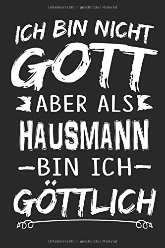 Ich Bin Nicht Gott Aber Als Hausmann Bin Ich Göttlich  Notizbuch Mit 110 Linierten Seiten Nutzung Auch Als Dekoration In Form Eines Schild Bzw. Poster Möglich