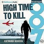 High Time to Kill: James Bond Series, Book 32 | Raymond Benson