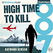High Time to Kill: James Bond Series, Book 32 | Raymond Benson