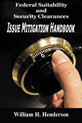 Federal Suitability and Security Clearances: Issue Mitigation Handbook by William H. Henderson (2011-03-24) Paperback