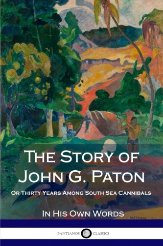 Download The Story of John G. Paton: Or Thirty Years Among South Sea Cannibals ebook