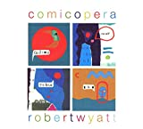 Robert Wyatt: Comicopera (digipack)