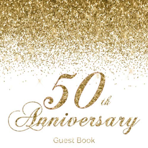 50th Wedding Anniversary Guest Book - 50th Anniversary Guest Book: Pretty Modern White & Gold Guestbook for Fiftieth Wedding Anniversary Party Floral Decorated Interior Pages for Photos ... Golden Anniversary Keepsake Gift for Couples