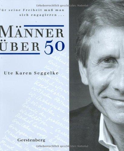 Männer über Fünfzig: Für seine Freiheit muss man sich engagieren... Gebundenes Buch – 2000 Ute K Seggelke Gerstenberg 3806728704 Belletristik / Biographien
