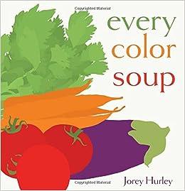 Amazon.com: Every Color Soup (9781481469999): Hurley, Jorey, Hurley, Jorey:  Books
