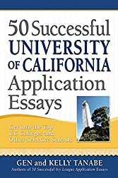 50 Successful University of California Application Essays: Includes Advice from University of Californa Admissions Officers and the 25 Essay Mistakes That Guarantee Failure