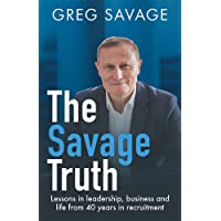 The Savage Truth: Lessons on Leadership, Business and Life from 40 Years in Recruitment