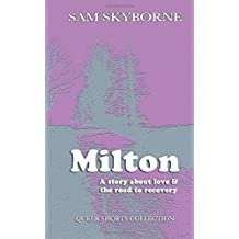 Milton: A Story about Love and the Road to Recovery (Queer Short Collection) (Volume 1)