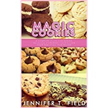 Magic Cookies - A Complete Guide for Making Delicious Homemade Cookies for Your Family All Year Round