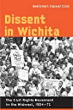 img - for Dissent in Wichita: The Civil Rights Movement in the Midwest by Gretchen Cassel Eick (2007-11-12) book / textbook / text book