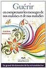 Guérir en comprenant les messages de nos malaises et de nos maladies : Le grand dictionnaire de la métamédecine par Rainville