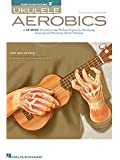 Ukulele Aerobics: For All Levels - Beginner To Advanced (mit Online Audio)