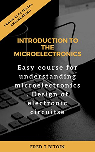 introduction-to-the-microelectronics-easy-course-for-understanding-microelectronics-design-of-electr