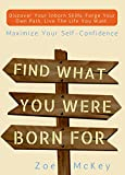 Find What You Were Born For: Discover Your Strengths, Forge Your Own Path, and Live The Life You Want - Maximize Your Self-Confidence