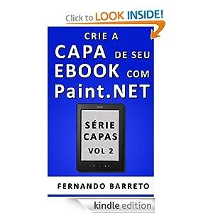 Crie a Capa de seu Ebook com Paint.NET (S&eacuterie Capas) (Portuguese Edition) Fernando Barreto