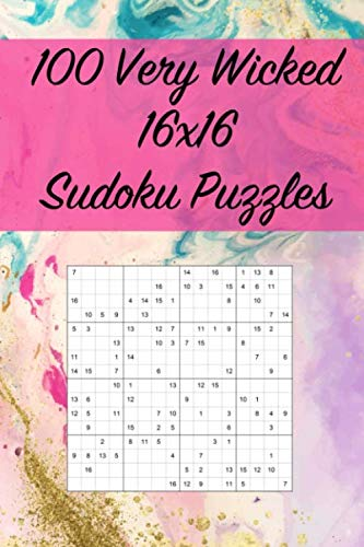100 Very Wicked 16x16 Sudoku Puzzles: Suitable for Really Advanced Sudoku Solvers / Great for Traveling and On The Go / Difficult Level (Sudoku Variations) ()