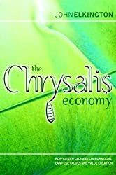The Chrysalis Economy: How Citizen Ceos and Corporations Can Fuse Values and Value Creation (Business)