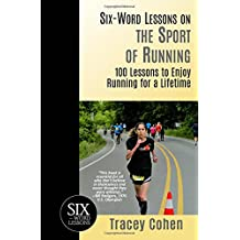 Six-Word Lessons on the Sport of Running: 100 Lessons to Enjoy Running for a Lifetime (The Six-Word Lessons Series)