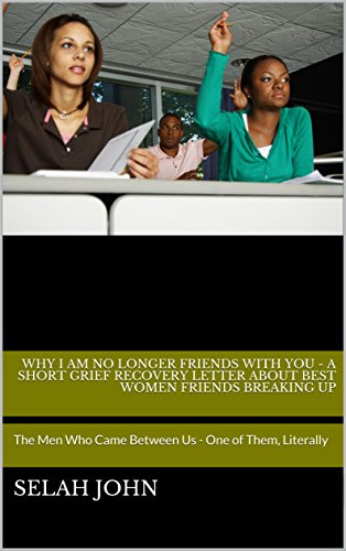 Books : Why I Am No Longer Friends With You - A Short Grief Recovery Letter About Best Women Friends Breaking Up: The Men Who Came Between Us - One of Them, Literally