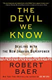 devil we know - The Devil We Know: Dealing with the New Iranian Superpower