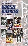 Hoop Tales: UConn Huskies Men's Basketball (Hoop Tales Series) 1st edition by Porter, Robert S., Norman, Wayne (2005) Paperback
