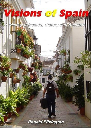 Kostenloser Bücherwurm, keine Downloads Visions of Spain: A Medley of Memoir, History and Anecdote FB2 B006G9T9M4 by Ronald Pilkington