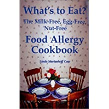 What's to Eat?: The Milk-Free, Egg-Free, Nut-Free Food Allergy Cookbook by Linda Marienhoff Coss (2000)