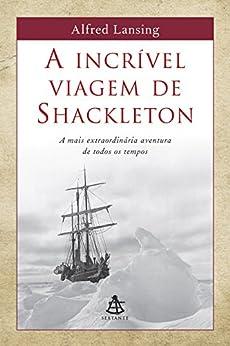 A incrível viagem de Shackleton: A mais extraordinária aventura de todos os tempos por [Lansing, Alfred]