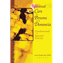 Spiritual Care for Persons with Dementia: Fundamentals for Pastoral Practice