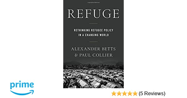 Refuge: Rethinking Refugee Policy in a Changing World: Paul ...