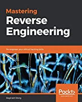 Mastering Reverse Engineering: Re-engineer your ethical hacking skills Front Cover