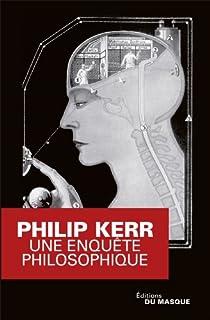 Une enquête philosophique, Kerr, Philip