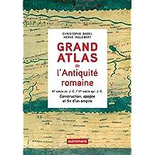 Grand Atlas de l'Antiquité romaine. Construction, apogée et fin d'un empire (IIIe siècle av. J.-C. / VIe siècle apr. J.-C.) (ATLAS MEMOIRES) (French Edition)