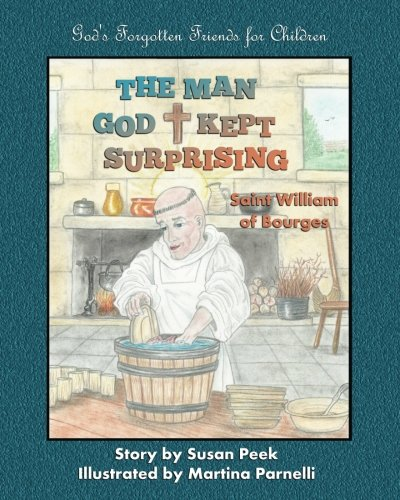 The Man God Kept Surprising: Saint William of Bourges (God's Forgotten Friends for Children) (Volume 2)