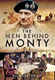 The Men Behind Monty: The Staff and HQs of Eighth Army and 21st Army Group