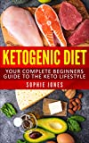 Ketogenic Diet: Your Complete Beginners Guide to the Keto Lifestyle (Ketogenic Diet, Weight Loss, Fat Loss, Health, Dieting, Keto, Health)
