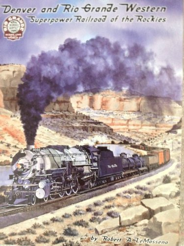 Denver and Rio Grande Western: Superpower Railroad of the Rockies
