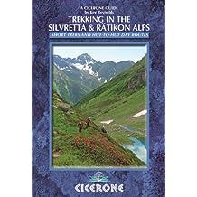 Trekking in the Silvretta and Rätikon Alps: Tour of the Silvretta, the Prattigauer Hohenweg and the Ratikon Hohenweg plus 12 day routes (Cicerone Guides)