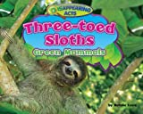Three-Toed Sloths: Green Mammals (Disappearing Acts)