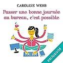 Passer une bonne journée au bureau, c'est possible | Livre audio Auteur(s) : Caroline Webb Narrateur(s) : Anouk Adrien