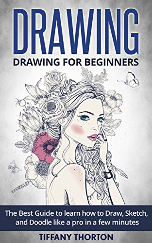 Drawing: Drawing for Beginners:The Best Guide to Learn How to Draw, Sketch, and Doodle like a Pro in a Few Minutes (sketching, pencil drawing, how to draw, doodle, drawing, drawing techniques)