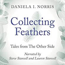 Collecting Feathers: Tales from the Other Side Audiobook by Daniela I. Norris Narrated by Steve Stansell, Daniela I. Norris