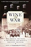 books on wine - Wine and War: The French, the Nazis, and the Battle for France's Greatest Treasure