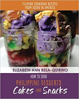 How to cook philippine desserts cakes and snacks filipino cookbook how to cook philippine desserts cakes and snacks filipino cookbook recipes of asian in america elizabeth ann besa quirino 9781541090798 amazon forumfinder Gallery