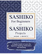 Sashiko for Beginners and Sashiko Projects: A Simple Guide to Learn the Japanese Quilting, Embroidery and Stitching